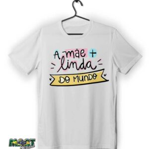 camiseta a mae + linda do mundo