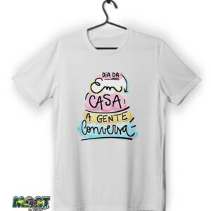 camiseta dia da em casa a gente conversa