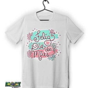 camiseta feliz dia das mães 3