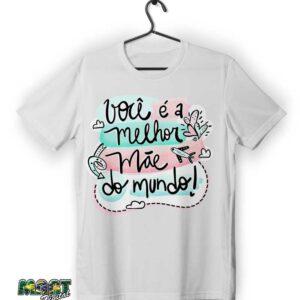 Camiseta você é a melhor mãe do mundo